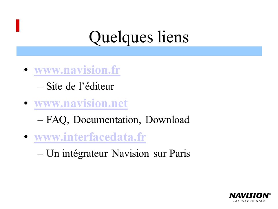Quelques liens www.navision.fr www.navision.net www.interfacedata.fr