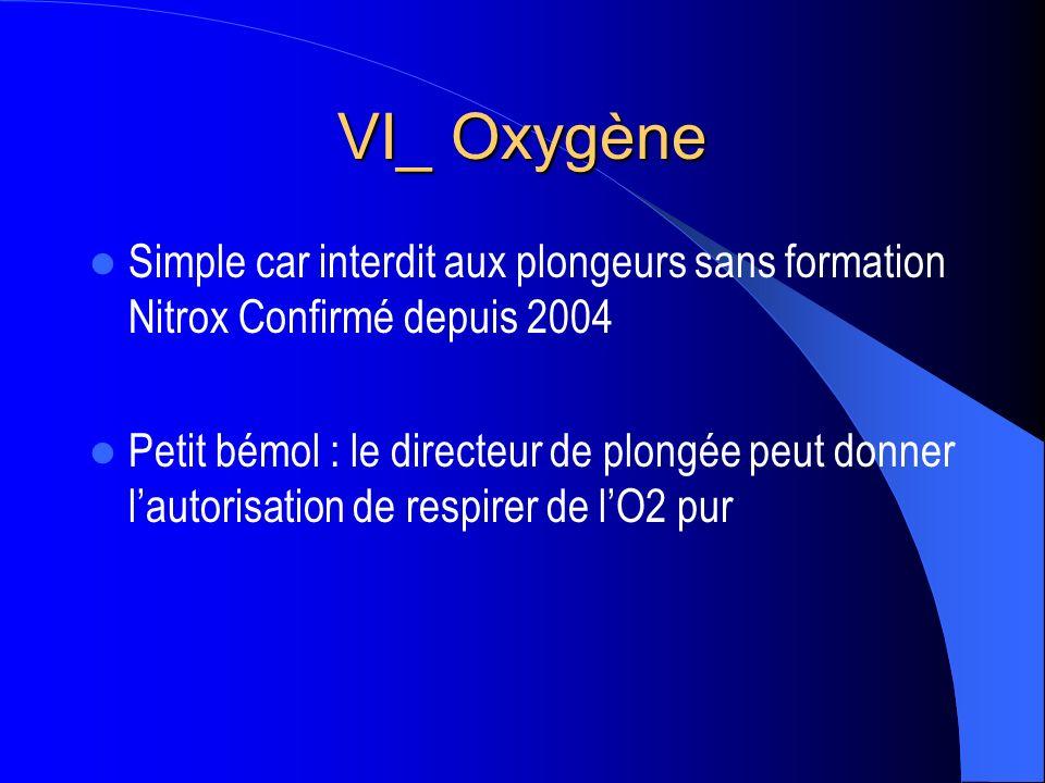 VI_ Oxygène Simple car interdit aux plongeurs sans formation Nitrox Confirmé depuis 2004.