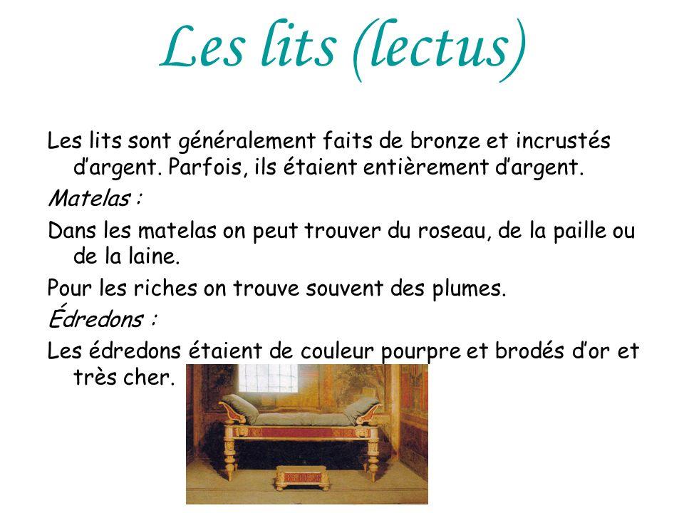 Les lits (lectus) Les lits sont généralement faits de bronze et incrustés d'argent. Parfois, ils étaient entièrement d'argent.