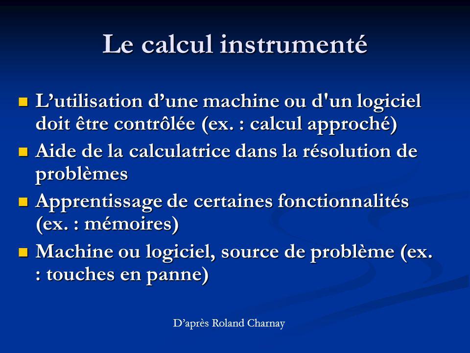 Le calcul instrumenté L'utilisation d'une machine ou d un logiciel doit être contrôlée (ex. : calcul approché)