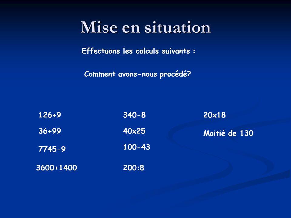 Mise en situation Effectuons les calculs suivants :