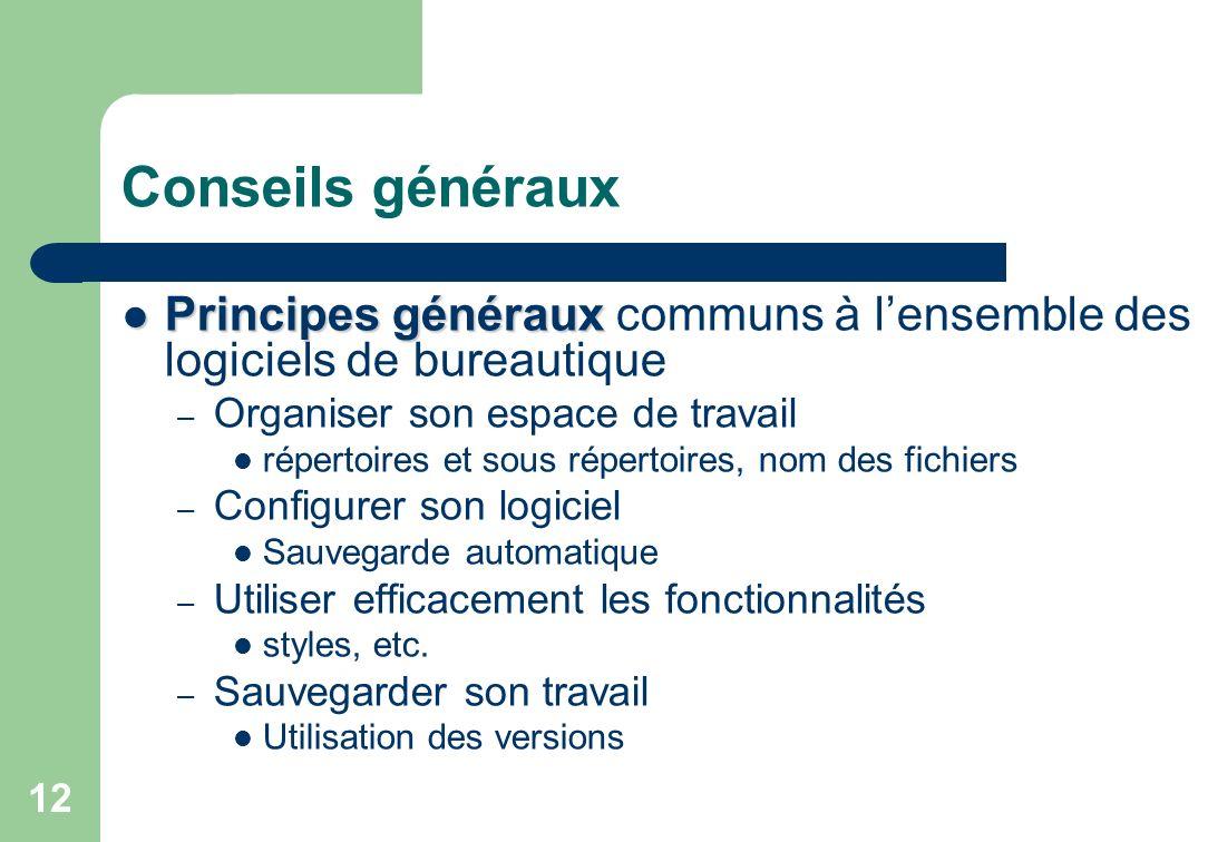 Conseils généraux Principes généraux communs à l'ensemble des logiciels de bureautique. Organiser son espace de travail.