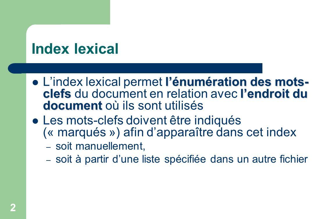 Index lexical L'index lexical permet l'énumération des mots-clefs du document en relation avec l'endroit du document où ils sont utilisés.