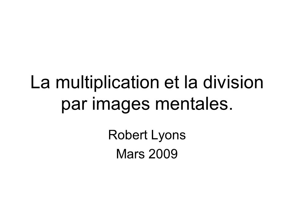 La multiplication et la division par images mentales.