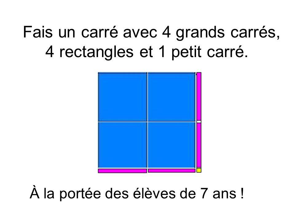 Fais un carré avec 4 grands carrés, 4 rectangles et 1 petit carré.