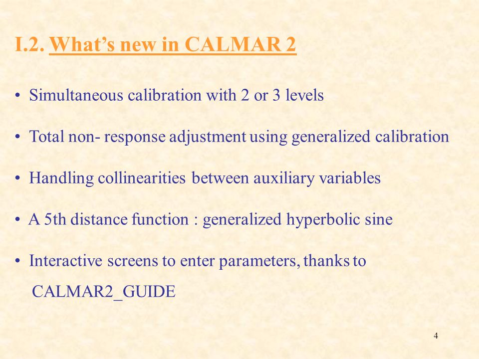 I.2. What's new in CALMAR 2 Simultaneous calibration with 2 or 3 levels. Total non- response adjustment using generalized calibration.