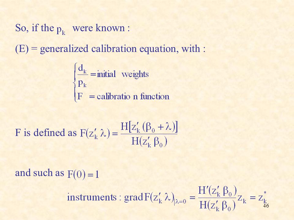 So, if the were known : (E) = generalized calibration equation, with : F is defined as.