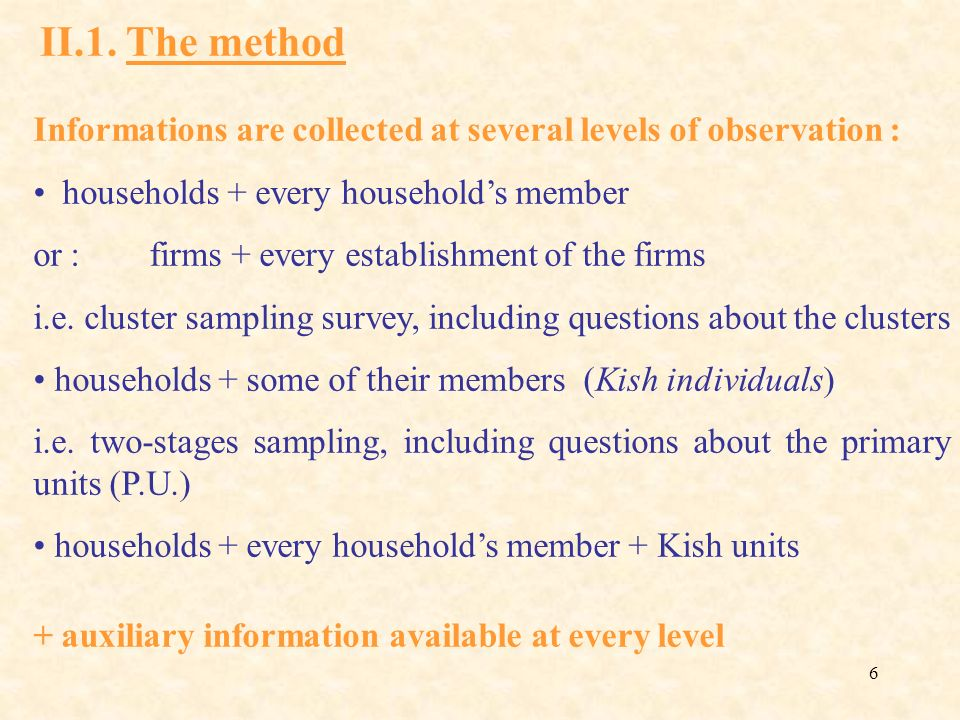 II.1. The method Informations are collected at several levels of observation : households + every household's member.