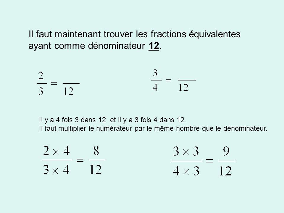 Il faut maintenant trouver les fractions équivalentes ayant comme dénominateur 12.