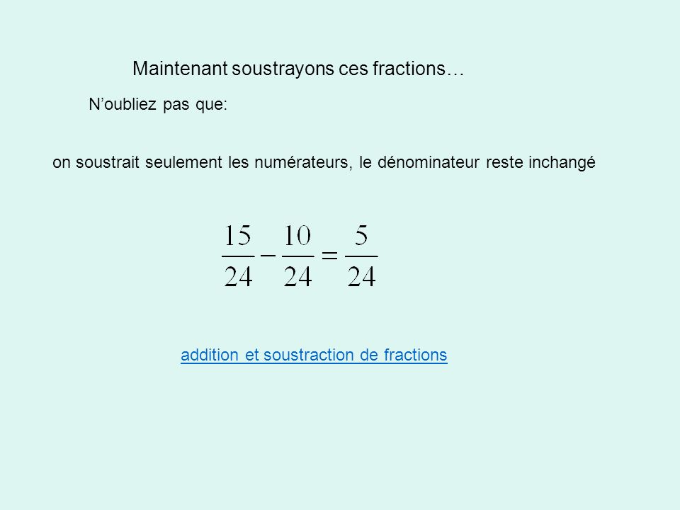 Maintenant soustrayons ces fractions…