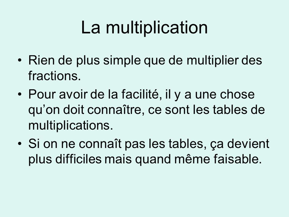 La multiplication Rien de plus simple que de multiplier des fractions.