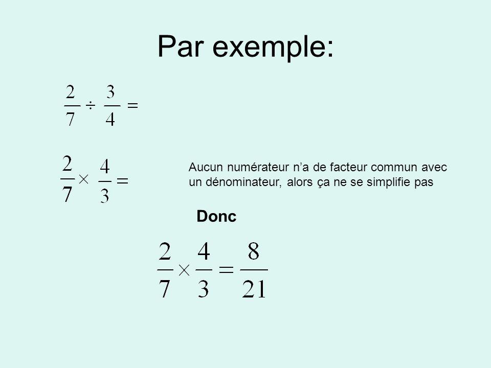 Par exemple: Aucun numérateur n'a de facteur commun avec un dénominateur, alors ça ne se simplifie pas.