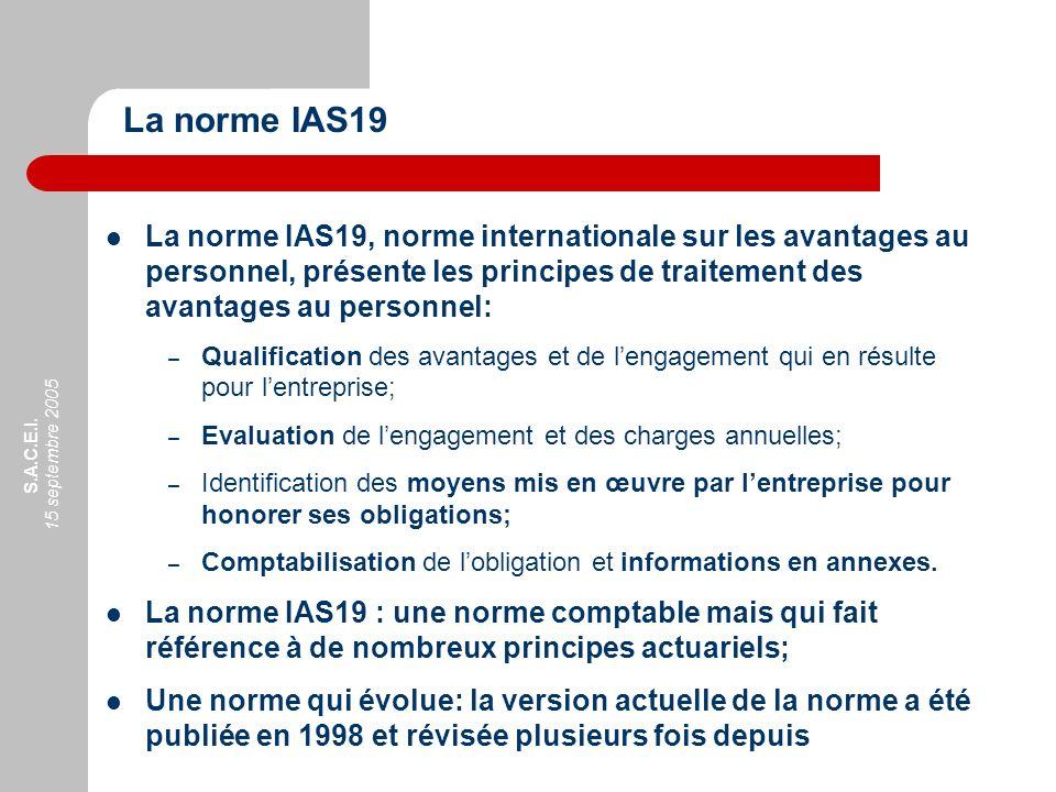 La norme IAS19 La norme IAS19, norme internationale sur les avantages au personnel, présente les principes de traitement des avantages au personnel: