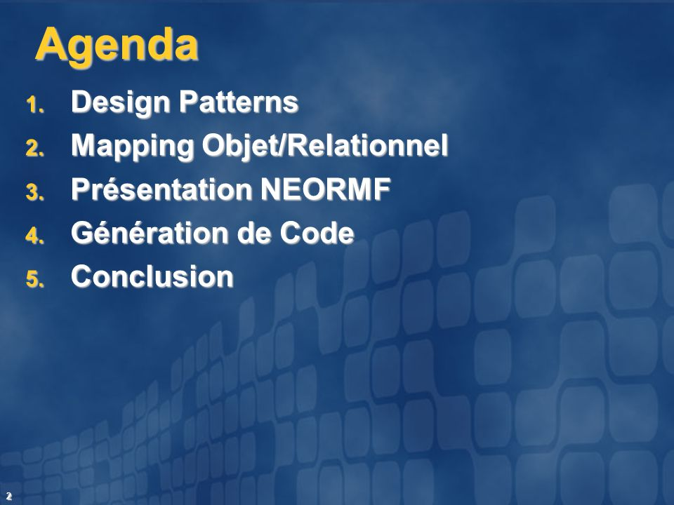 Agenda Design Patterns Mapping Objet/Relationnel Présentation NEORMF