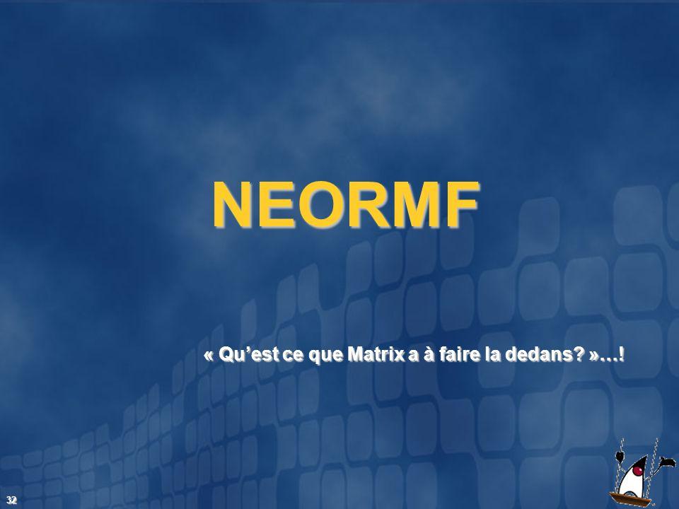 NEORMF « Qu'est ce que Matrix a à faire la dedans »…!