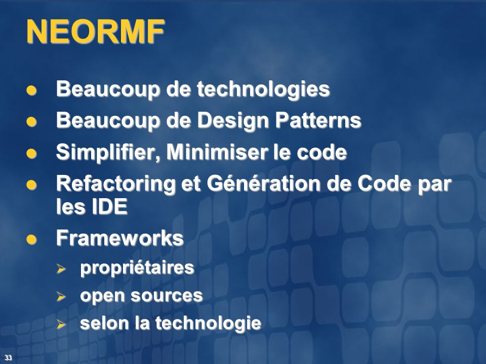 NEORMF Beaucoup de technologies Beaucoup de Design Patterns