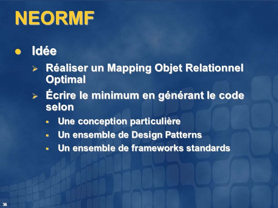 NEORMF Idée Réaliser un Mapping Objet Relationnel Optimal