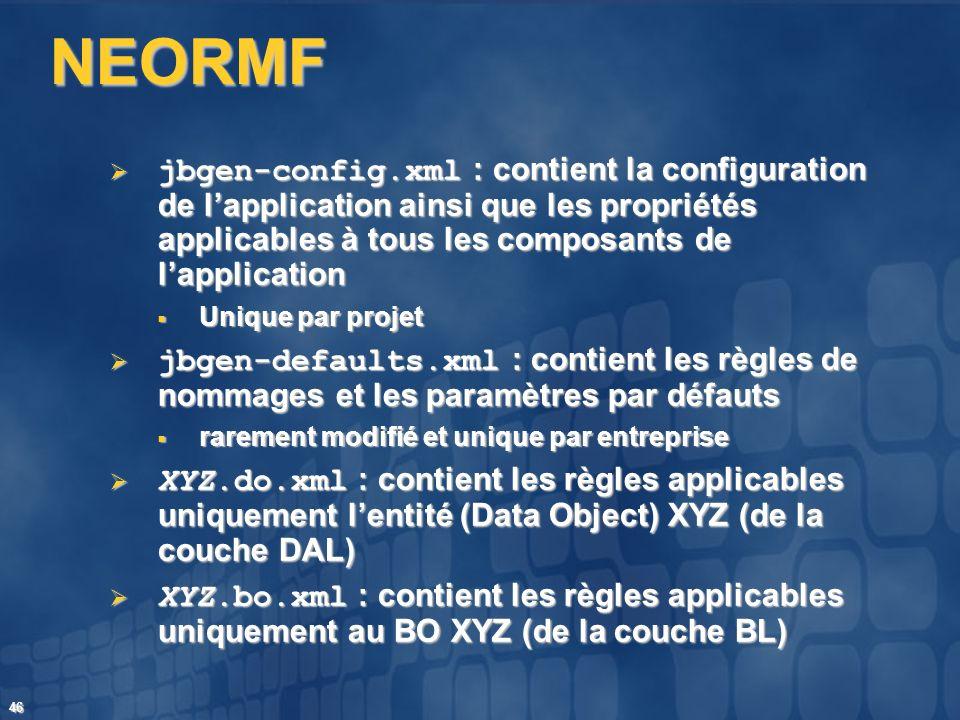 NEORMF jbgen-config.xml : contient la configuration de l'application ainsi que les propriétés applicables à tous les composants de l'application.