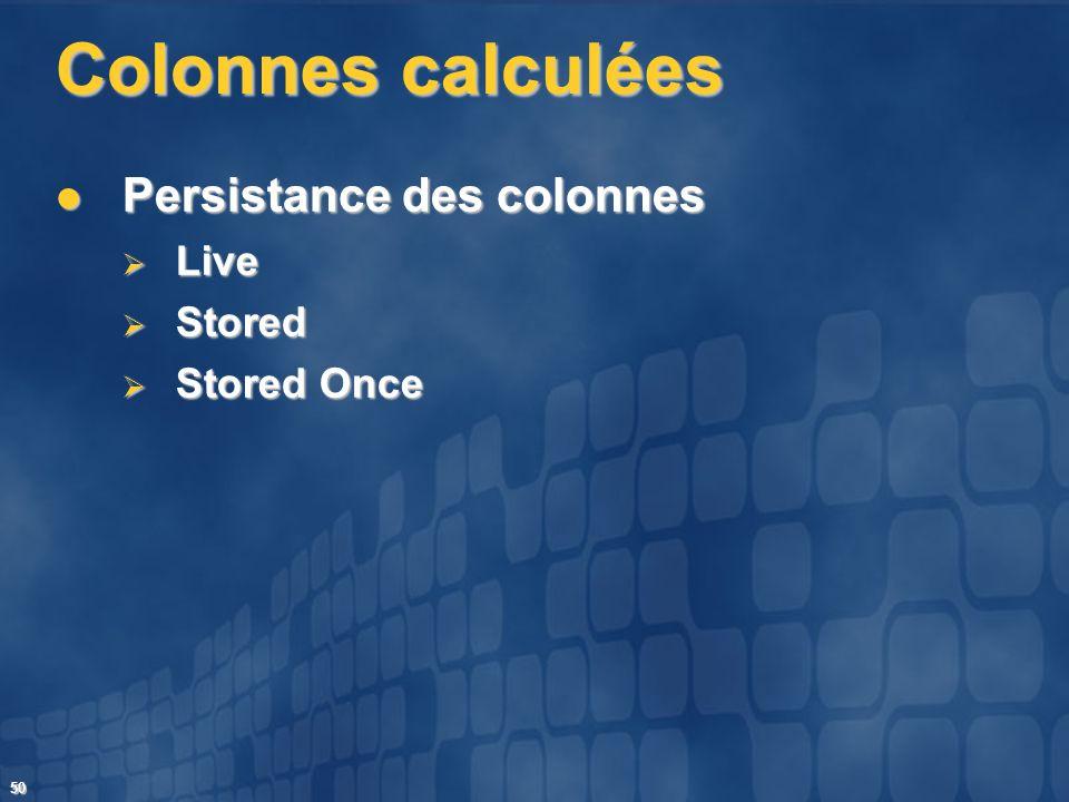 Colonnes calculées Persistance des colonnes Live Stored Stored Once