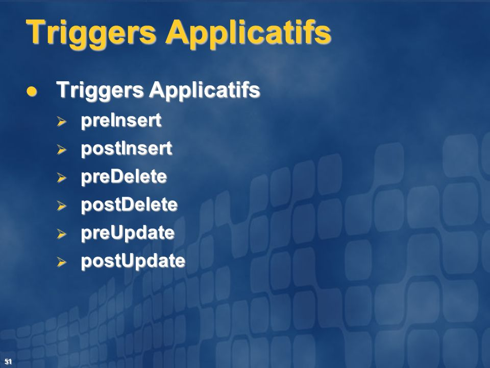 Triggers Applicatifs Triggers Applicatifs preInsert postInsert