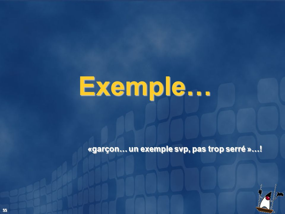 Exemple… «garçon… un exemple svp, pas trop serré »…!