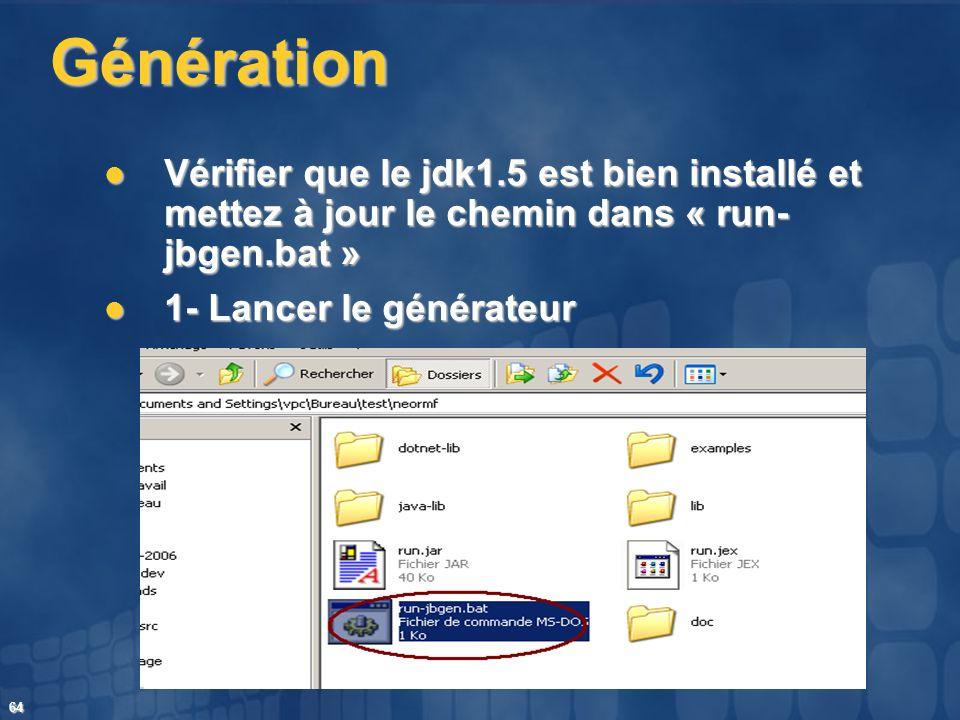 Génération Vérifier que le jdk1.5 est bien installé et mettez à jour le chemin dans « run- jbgen.bat »
