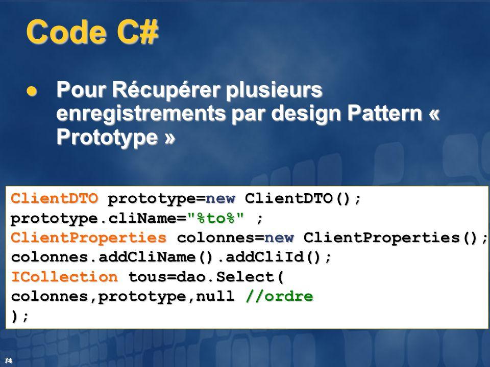 Code C# Pour Récupérer plusieurs enregistrements par design Pattern « Prototype » ClientDTO prototype=new ClientDTO();