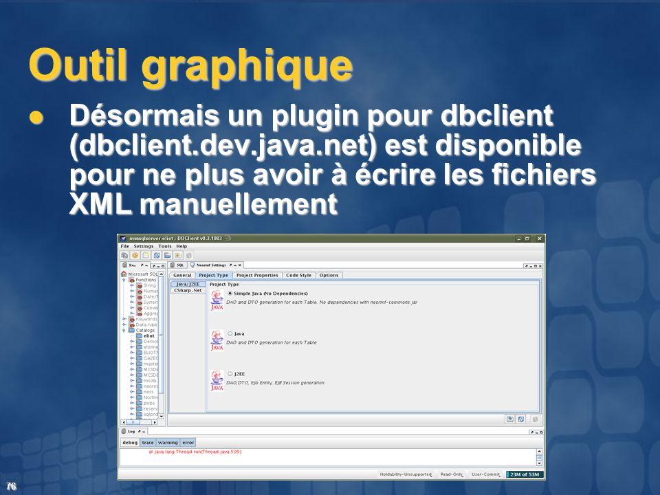 Outil graphique Désormais un plugin pour dbclient (dbclient.dev.java.net) est disponible pour ne plus avoir à écrire les fichiers XML manuellement.