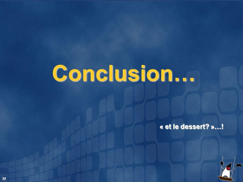 Conclusion… « et le dessert »…!