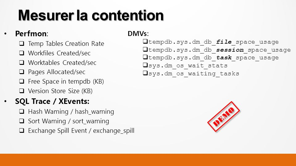 Mesurer la contention Perfmon: SQL Trace / XEvents: DMVs: DEMO
