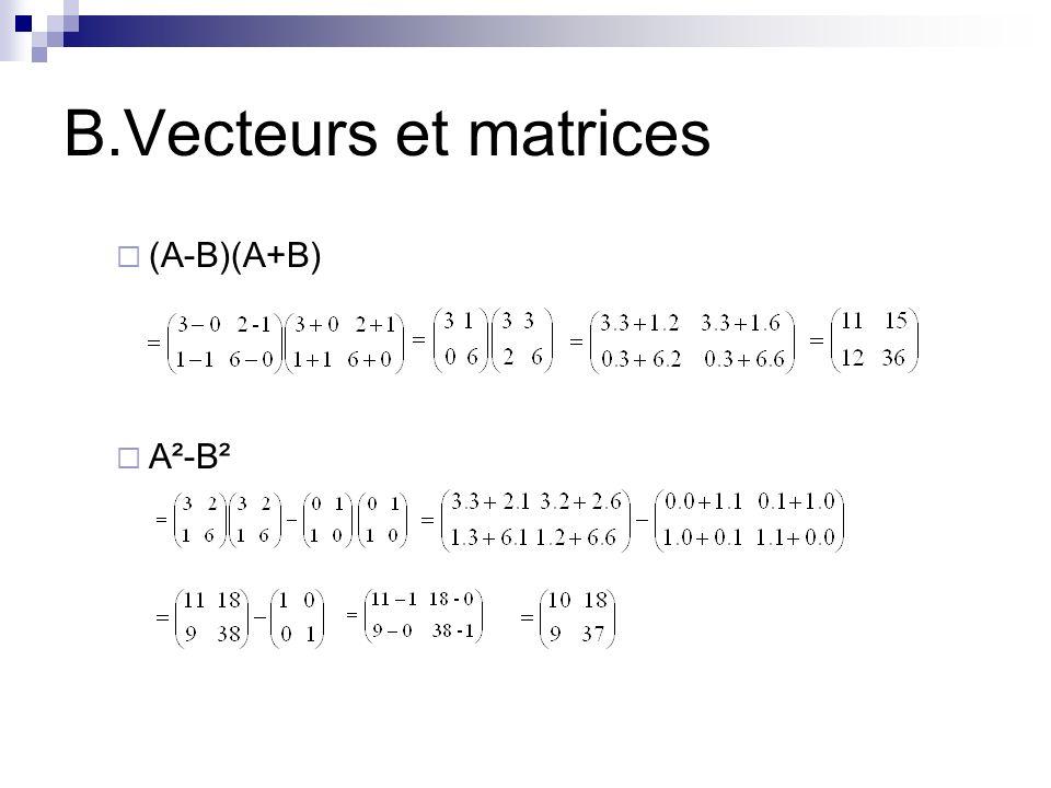 B.Vecteurs et matrices (A-B)(A+B) A²-B²