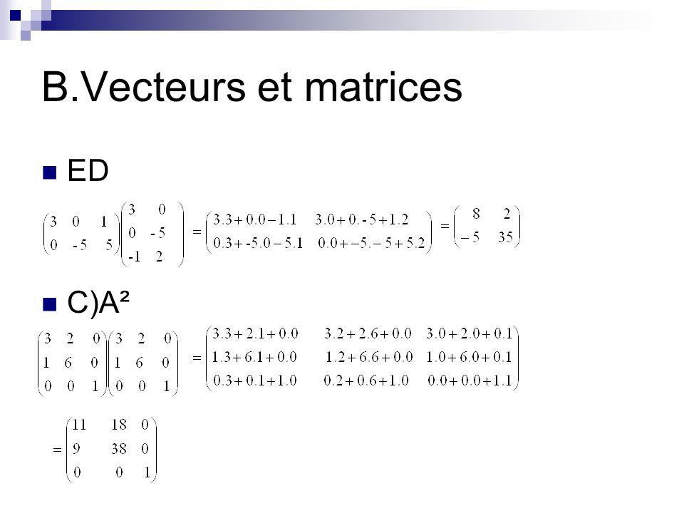 B.Vecteurs et matrices ED C)A²