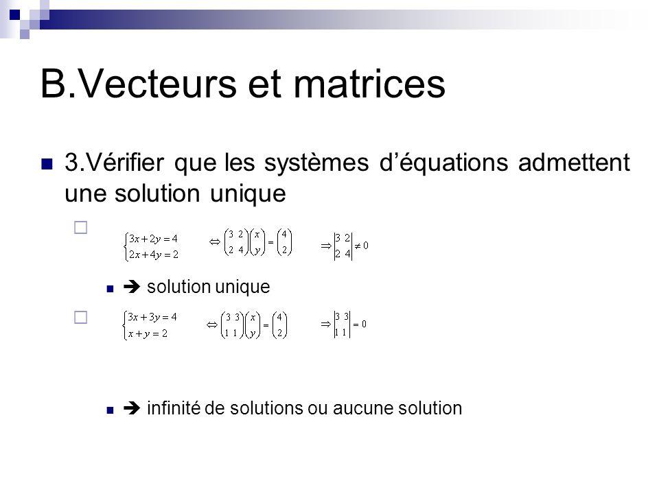 B.Vecteurs et matrices 3.Vérifier que les systèmes d'équations admettent une solution unique.  solution unique.