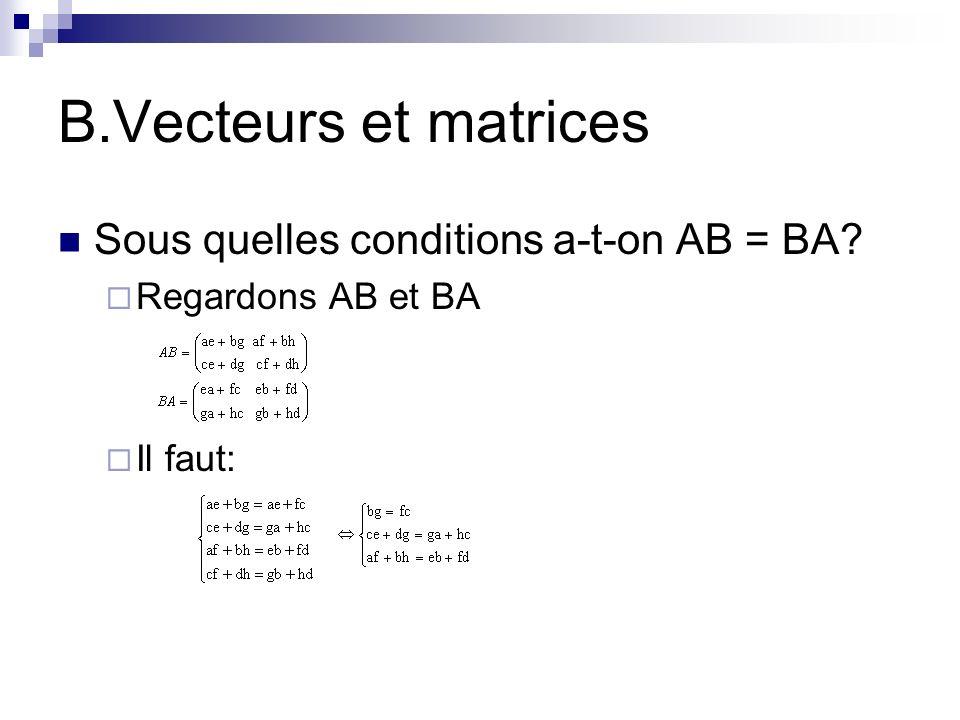 B.Vecteurs et matrices Sous quelles conditions a-t-on AB = BA