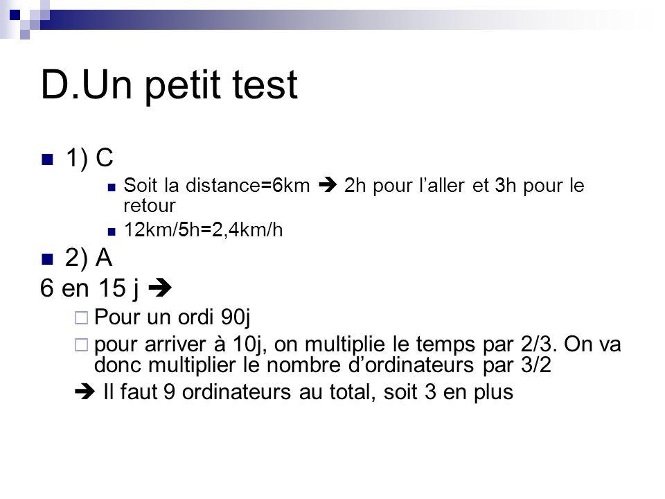 D.Un petit test 1) C 2) A 6 en 15 j  Pour un ordi 90j