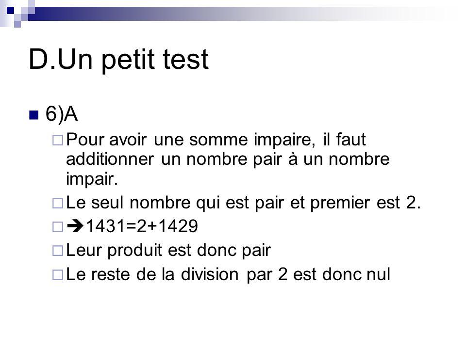 D.Un petit test 6)A. Pour avoir une somme impaire, il faut additionner un nombre pair à un nombre impair.