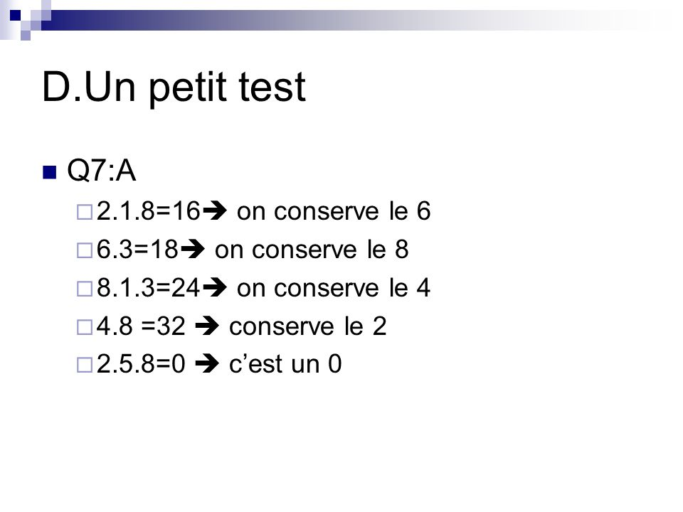 D.Un petit test Q7:A 2.1.8=16 on conserve le 6