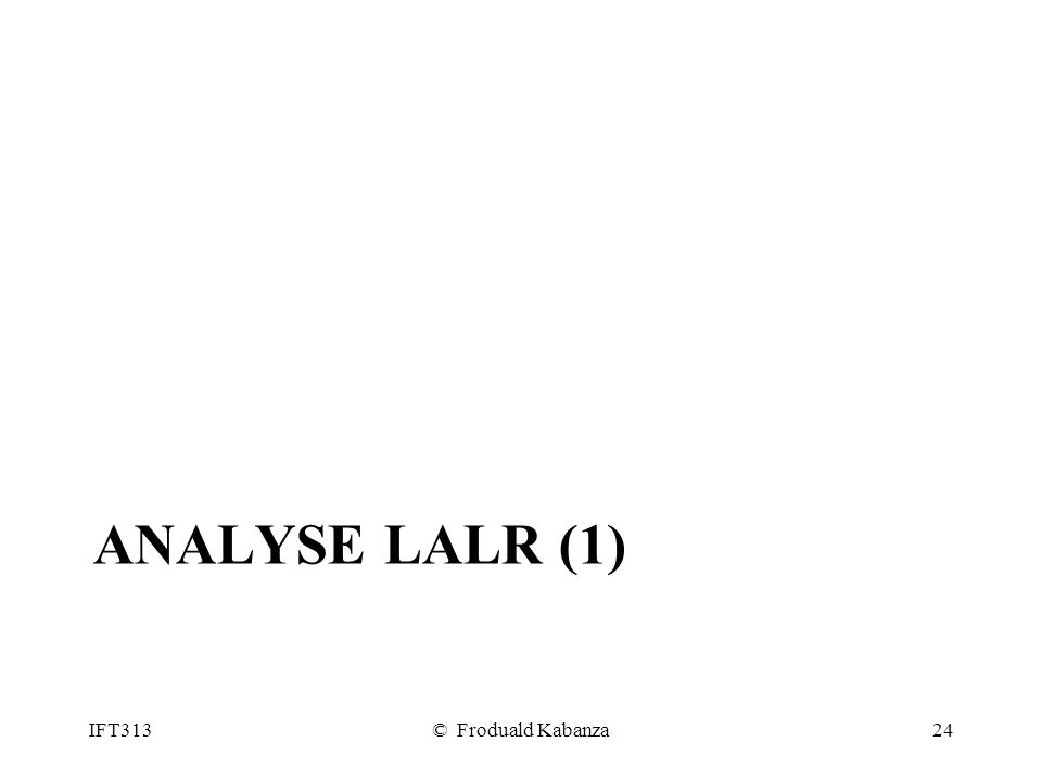 Analyse LALR (1) IFT313 © Froduald Kabanza