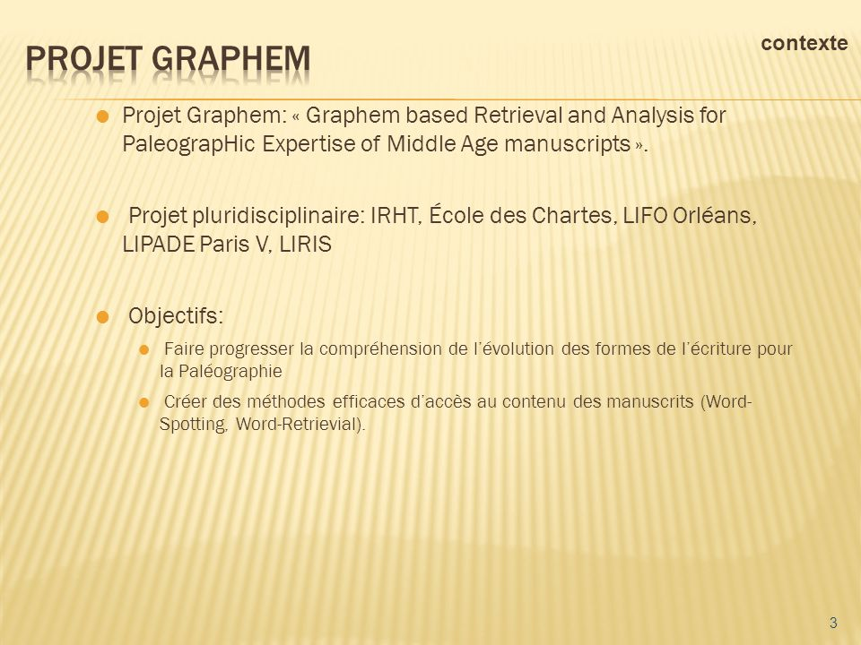 Projet Graphem contexte. Projet Graphem: « Graphem based Retrieval and Analysis for PaleograpHic Expertise of Middle Age manuscripts ».