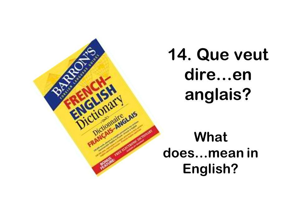 14. Que veut dire…en anglais