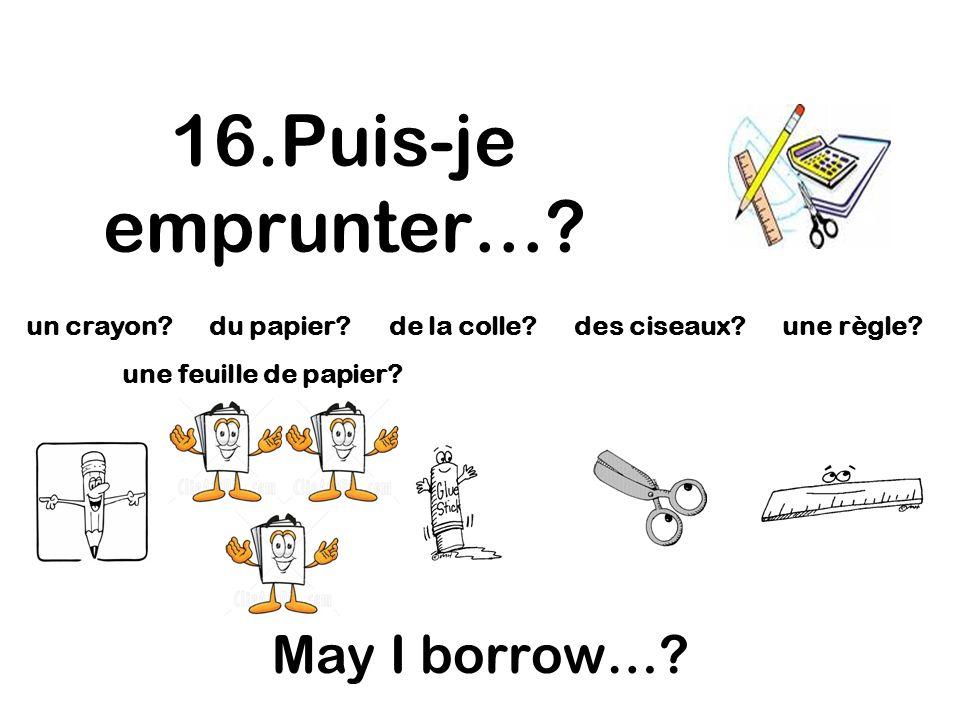 16.Puis-je emprunter… May I borrow…
