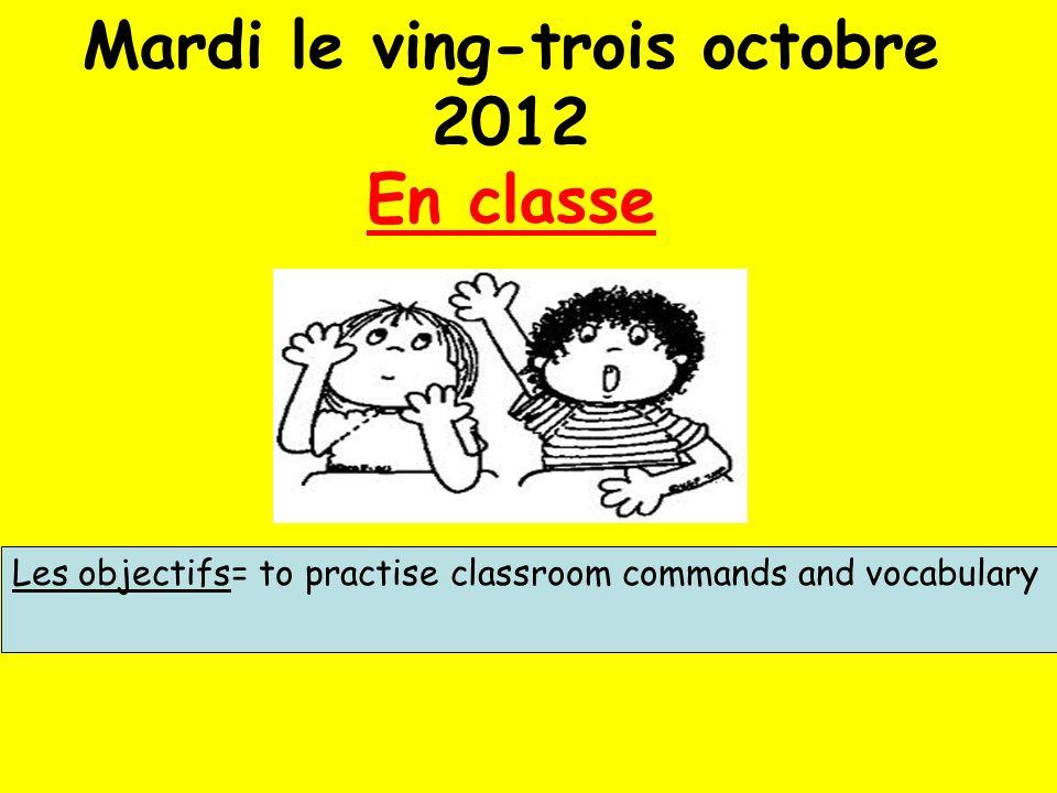 Mardi le ving-trois octobre 2012 En classe