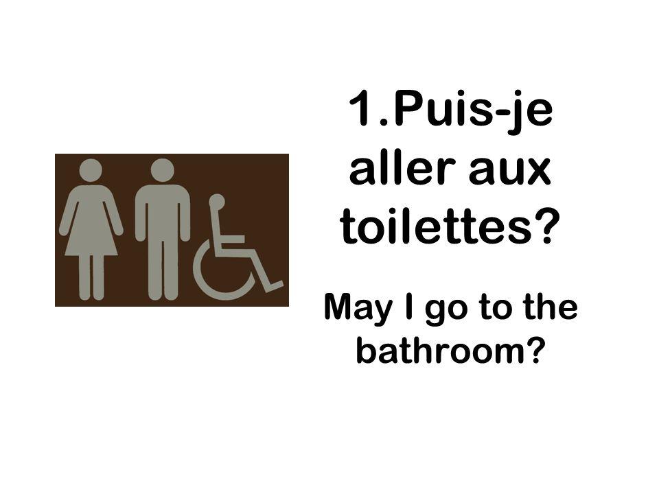 1.Puis-je aller aux toilettes