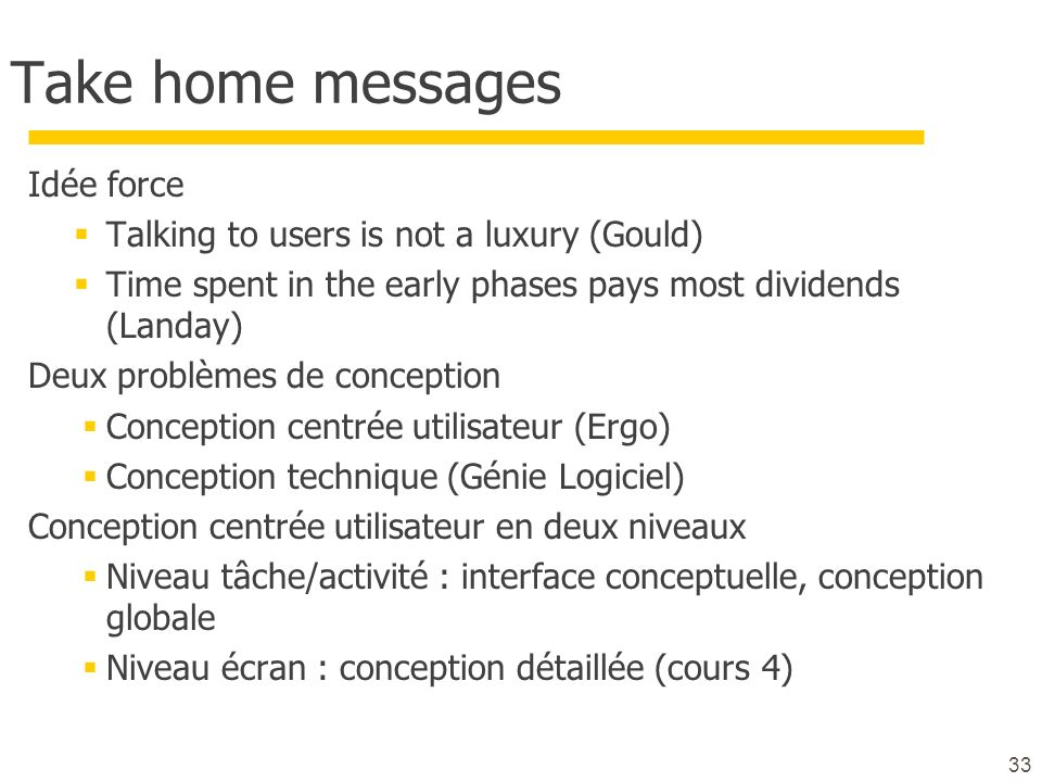 Take home messages Idée force Talking to users is not a luxury (Gould)