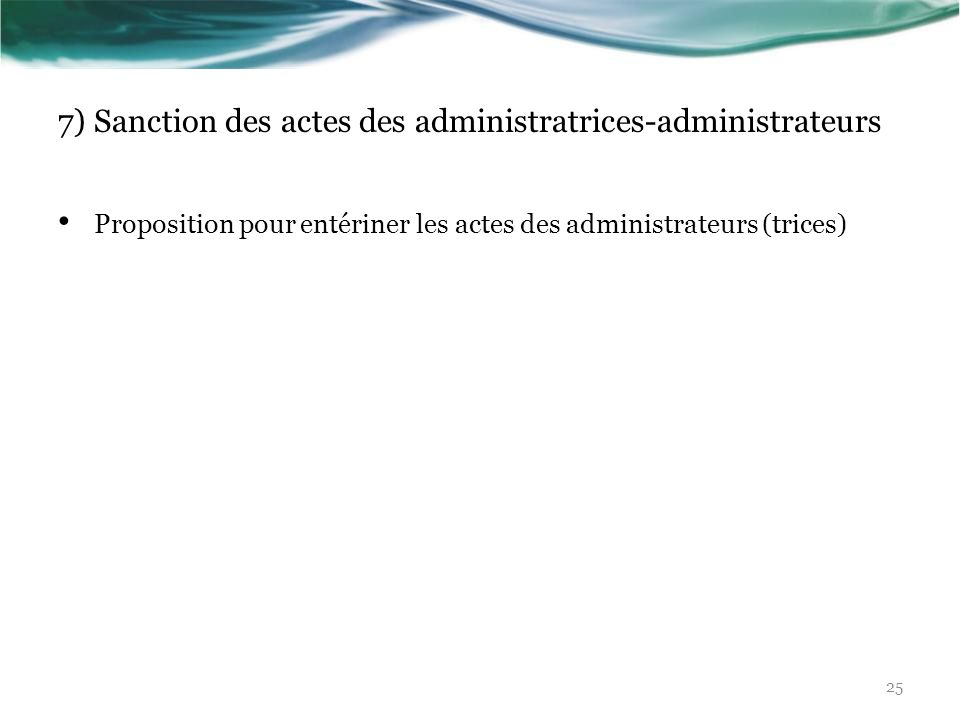 7) Sanction des actes des administratrices-administrateurs