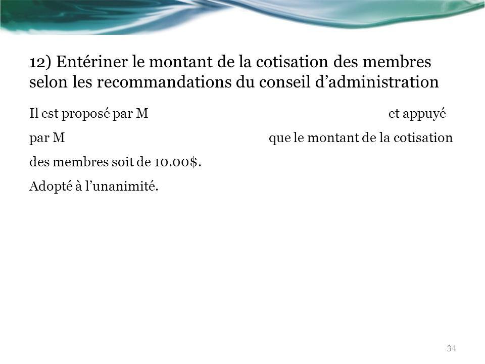 12) Entériner le montant de la cotisation des membres selon les recommandations du conseil d'administration