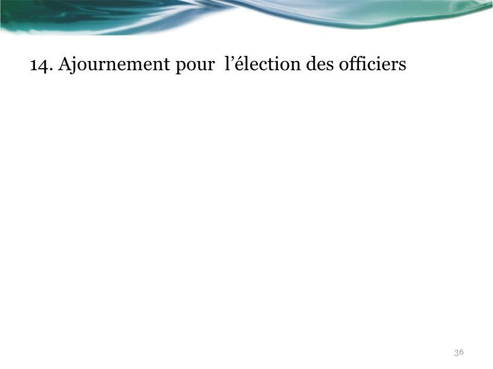 14. Ajournement pour l'élection des officiers