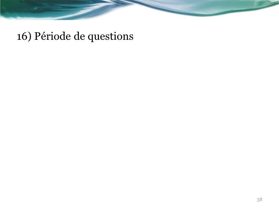 16) Période de questions