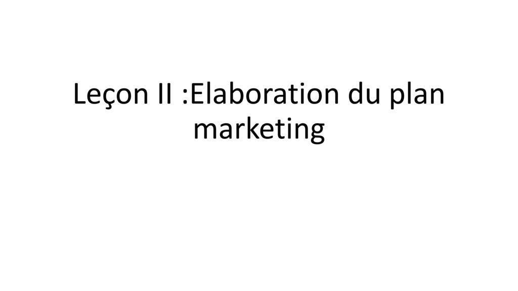 Leçon II :Elaboration du plan marketing