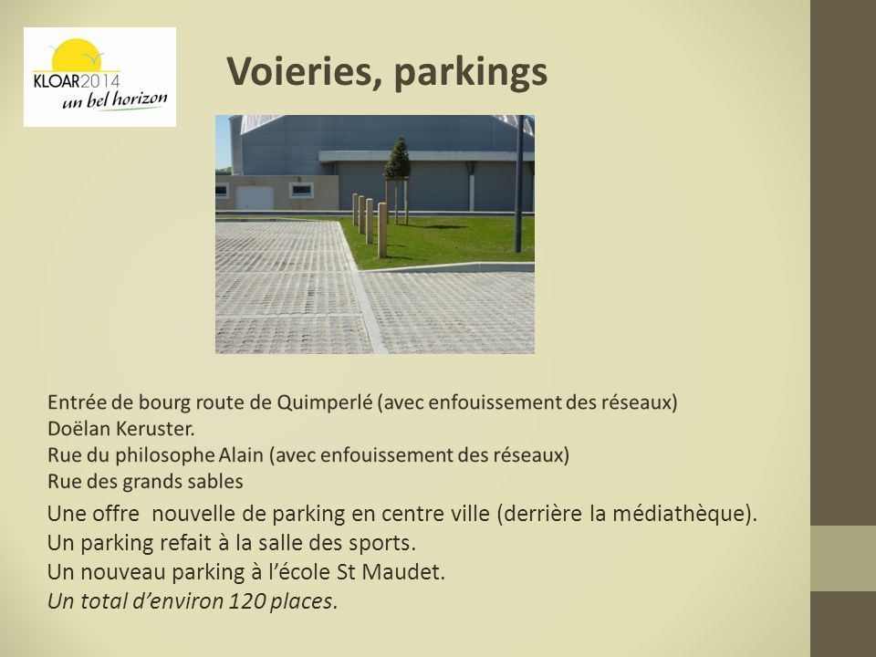 Voieries, parkings Une offre nouvelle de parking en centre ville (derrière la médiathèque). Un parking refait à la salle des sports.